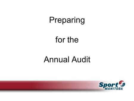 Preparing for the Annual Audit. Session Overview What is an audit What is the auditor's role How to prepare for the audit Pre-audit analysis.