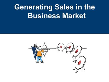 Generating Sales in the Business Market. For financial professional information only. Not for distribution to the public. More than 28 million small businesses.
