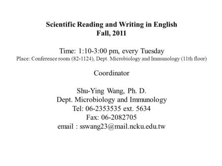 Scientific Reading and Writing in English Fall, 2011 Time: 1:10-3:00 pm, every Tuesday Place: Conference room (82-1124), Dept. Microbiology and Immunology.