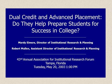 Dual Credit and Advanced Placement: Do They Help Prepare Students for Success in College? Mardy Eimers, Director of Institutional Research & Planning Robert.