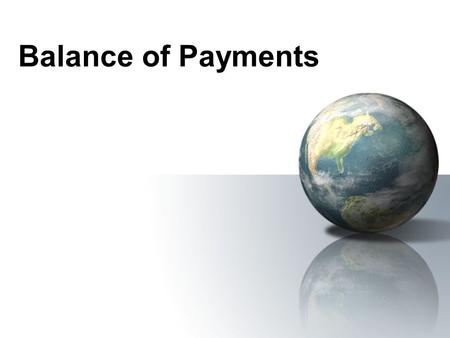Balance of Payments. Definition of the Balance of Payments The balance of payments is a record of one country's trade dealings with the rest of the world.