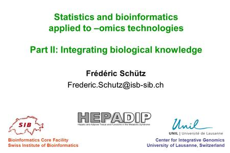 Frédéric Schütz Statistics and bioinformatics applied to –omics technologies Part II: Integrating biological knowledge Center.