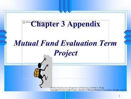 1 Chapter 3 Appendix Mutual Fund Evaluation Term Project Portfolio Construction, Management, & Protection, 4e, Robert A. Strong Copyright ©2006 by South-Western,