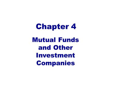 Mutual Funds and Other Investment Companies Chapter 4.