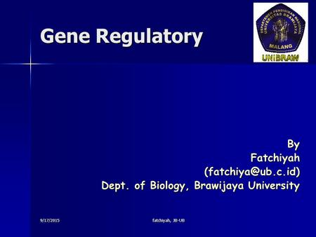9/17/2015fatchiyah, JB-UB Gene Regulatory Dept. of Biology, Brawijaya University.