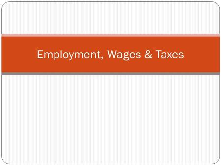 Employment, Wages & Taxes. Macroeconomics The study of the economy as a whole Government decisions about the economy.