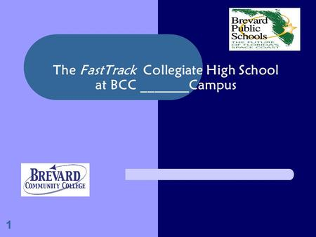 The FastTrack Collegiate High School at BCC _______Campus 1.