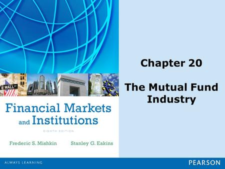 Chapter 20 The <strong>Mutual</strong> <strong>Fund</strong> Industry. Copyright ©2015 Pearson Education, Inc. All rights reserved.20-1 Chapter Preview Suppose you wanted to start savings.