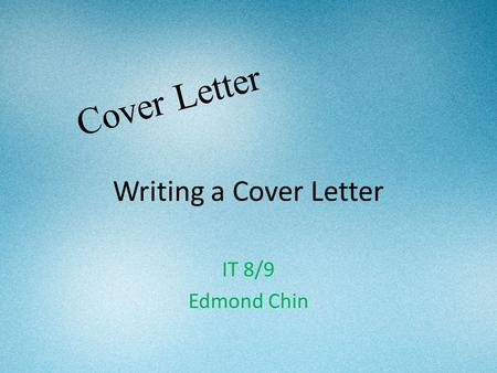 Writing a Cover Letter IT 8/9 Edmond Chin Cover Letter.