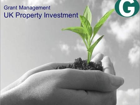 Grant Management UK Property Investment. About us Founded 1997 125 people in 12 cities ARLA members Investors in people HBOS now own 20% Plc standards.