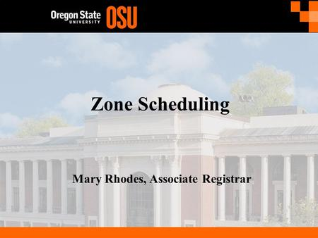 Zone Scheduling Mary Rhodes, Associate Registrar.