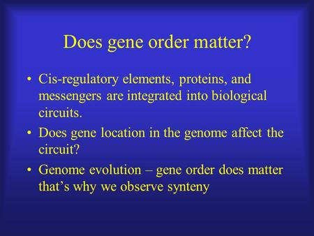 Does gene order matter? Cis-regulatory elements, proteins, and messengers are integrated into biological circuits. Does gene location in the genome affect.