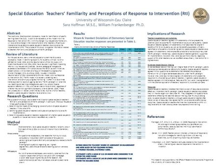 University of Wisconsin-Eau Claire Sara Hoffman M.S.E., William Frankenberger Ph.D. Special Education Teachers' Familiarity and Perceptions of Response.