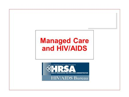 Managed Care and HIV/AIDS. 2 FINANCING CARE: FEDERAL PROGRAMS J MEDICAID P Largest payer of direct medical services for PLWH/A P FY 1998: $3.5 billion.