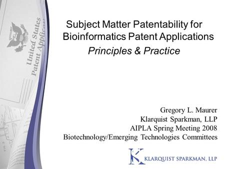Subject Matter Patentability for Bioinformatics Patent Applications Principles & Practice Gregory L. Maurer Klarquist Sparkman, LLP AIPLA Spring Meeting.
