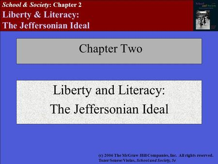 School & Society: Chapter 2 Liberty & Literacy: The Jeffersonian Ideal Chapter Two Liberty and Literacy: The Jeffersonian Ideal (c) 2006 The McGraw-Hill.
