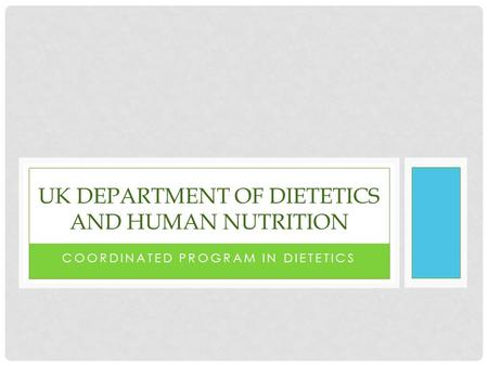 COORDINATED PROGRAM IN DIETETICS UK DEPARTMENT OF DIETETICS AND HUMAN NUTRITION.