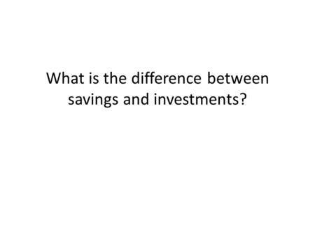 What is the difference between savings and investments?