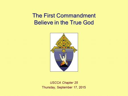 The First Commandment Believe in the True God USCCA Chapter 25 Thursday, September 17, 2015Thursday, September 17, 2015Thursday, September 17, 2015Thursday,
