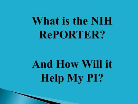 What is the NIH RePORTER? And How Will it Help My PI?