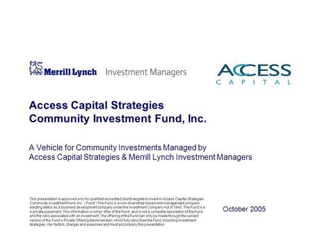 Access Capital Strategies Community Investment Fund, Inc. A Vehicle for Community Investments Managed by Access Capital Strategies & Merrill Lynch Investment.