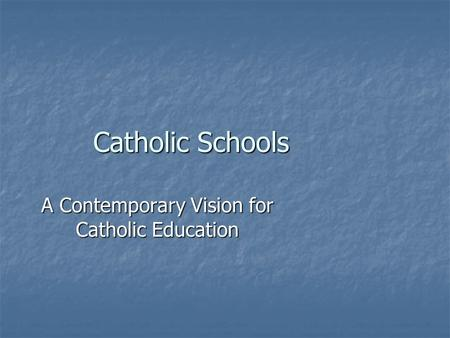 A Contemporary Vision for Catholic Education