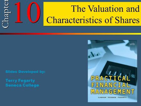 10 Chapter The Valuation and Characteristics of Shares Slides Developed by: Terry Fegarty Seneca College.
