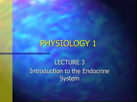 LECTURE 3 Introduction to the Endocrine System