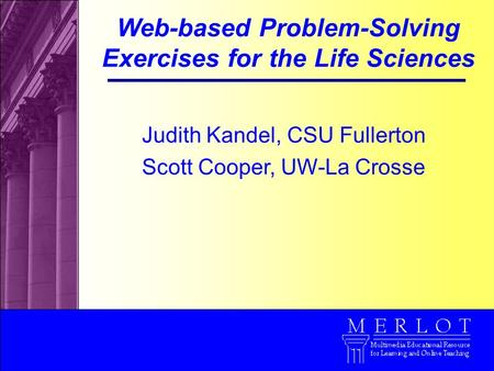 Judith Kandel, CSU Fullerton Scott Cooper, UW-La Crosse Web-based Problem-Solving Exercises for the Life Sciences.