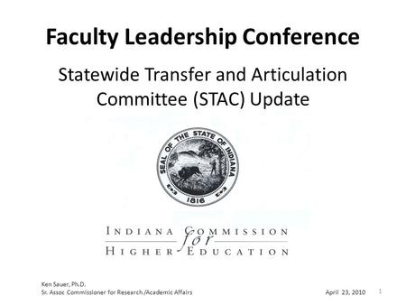 Faculty Leadership Conference Statewide Transfer and Articulation Committee (STAC) Update Ken Sauer, Ph.D. Sr. Assoc Commissioner for Research /Academic.