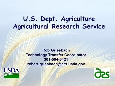 U.S. Dept. Agriculture Agricultural Research Service Rob Griesbach Technology Transfer Coordinator 301-504-6421