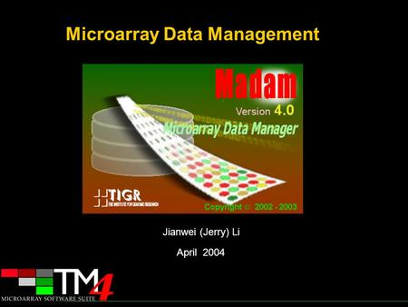 Test1 April 2004 Microarray Data Management Jianwei (Jerry) Li.