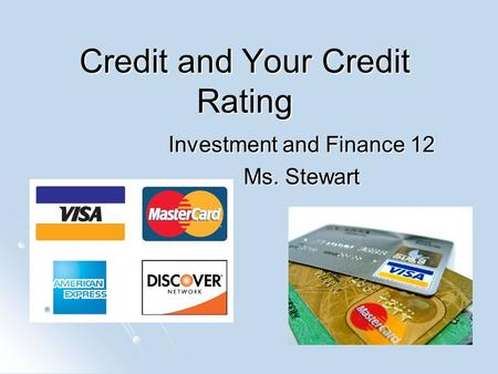 Credit and Your Credit Rating Investment and Finance 12 Ms. Stewart.