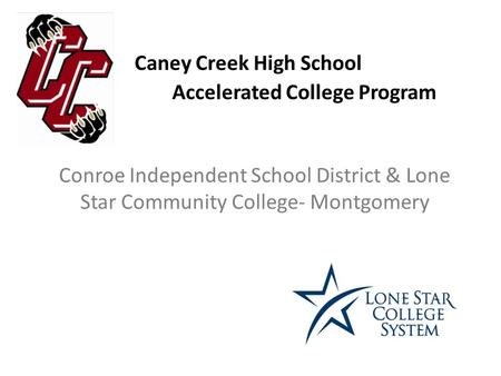 Conroe Independent School District & Lone Star Community College‐ Montgomery Caney Creek High School Accelerated College Program.