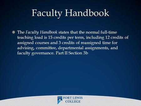 Faculty Handbook The Faculty Handbook states that the normal full-time teaching load is 15 credits per term, including 12 credits of assigned courses and.