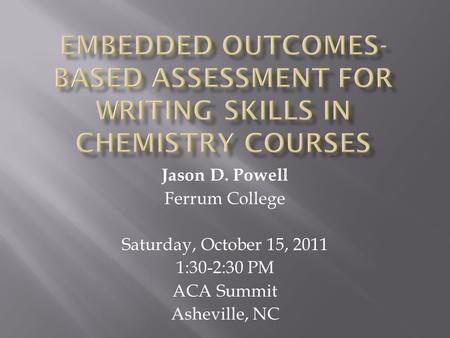 Jason D. Powell Ferrum College Saturday, October 15, 2011 1:30-2:30 PM ACA Summit Asheville, NC.