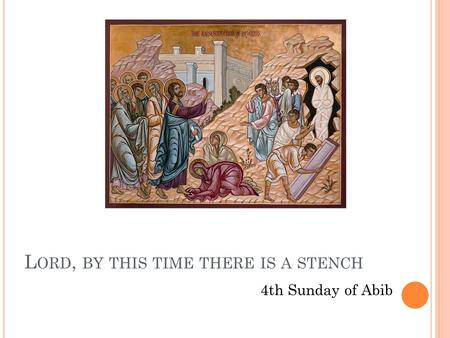 L ORD, BY THIS TIME THERE IS A STENCH 4th Sunday of Abib.