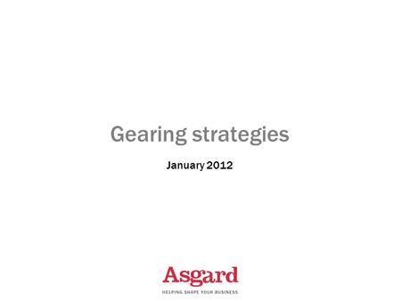 Gearing strategies January 2012. What is gearing ? Borrowing money to invest Not all gearing is negative Gearing increases profits but also increases.