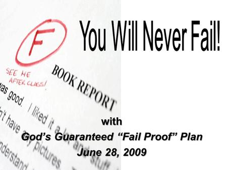 "With God's Guaranteed ""Fail Proof"" Plan June 28, 2009."