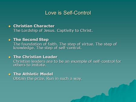Love is Self-Control  Christian Character The Lordship of Jesus. Captivity to Christ.  The Second Step The foundation of faith. The step of virtue. The.