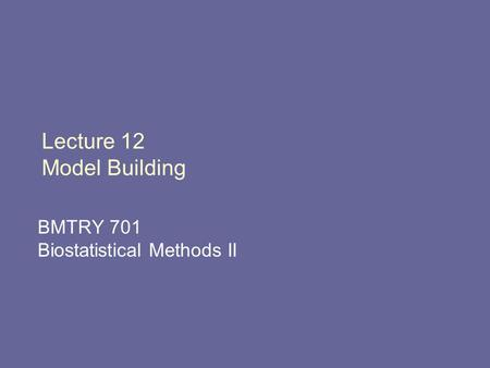 Lecture 12 Model Building BMTRY 701 Biostatistical Methods II.