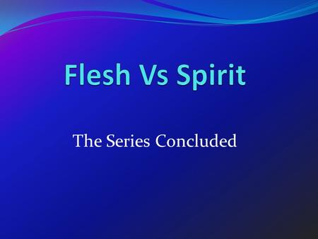 The Series Concluded. The Fruit of the Spirit Fruit – Singular not Plural An Outgrowth of The Spirit Working in Our Lives. Fruit Bearing is Expected: