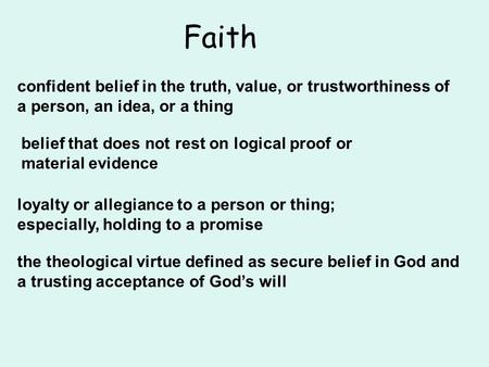 Faith confident belief in the truth, value, or trustworthiness of a person, an idea, or a thing belief that does not rest on logical proof or material.