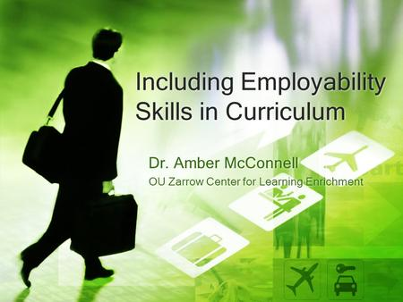 Including Employability Skills in Curriculum Dr. Amber McConnell OU Zarrow Center for Learning Enrichment Dr. Amber McConnell OU Zarrow Center for Learning.