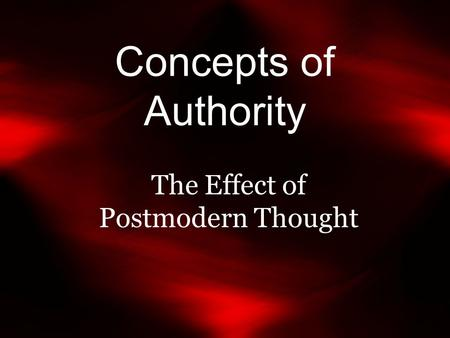 Concepts of Authority The Effect of Postmodern Thought.