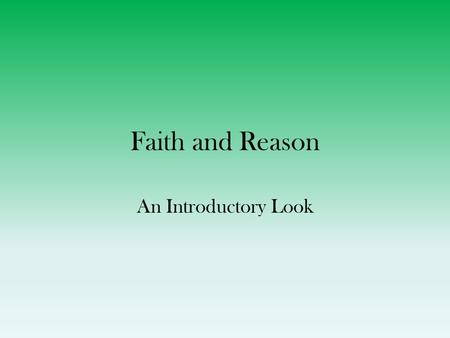 "Faith and Reason An Introductory Look. ""Big"" Questions Where did I/we come from? (Past) Where am I/are we going? (Future) What am I/are we doing here."
