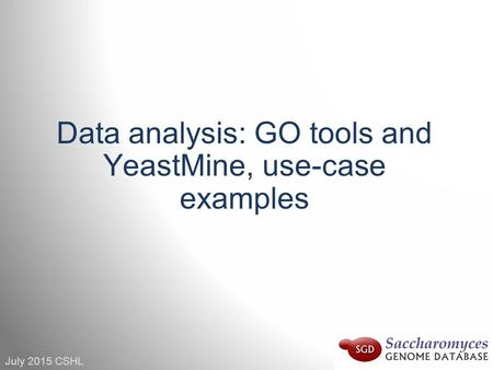 July 2015 CSHL Data analysis: GO tools and YeastMine, use-case examples.