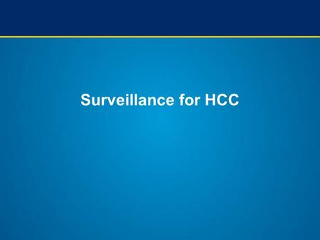 Surveillance for HCC. Surveillance in cancer Definition: Repeated application of a test over time with the aim of reducing disease-specific mortality.