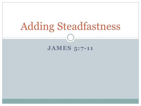 "JAMES 5:7-11 Adding Steadfastness. What Endurance Means The Greek word is ""hypomonen,"" literally meaning ""staying under,"" like a heavy load Because we."