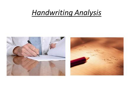 Handwriting Analysis. QUESTION ? A piece of paper is involved in most crimes, perhaps indirectly like in a ransom note in a kidnapping or a forged signature.